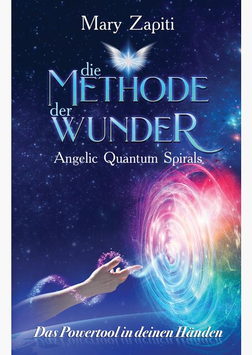 Zapiti, Mary - Die Methode der Wunder - Angelic Quantum Spirals