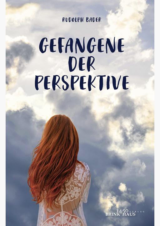 Rudolph Bader - Gefangene der Perspektive